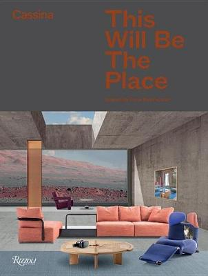 Cassina: This Will Be The Place: Thoughts and Photographs About the Future of Interiors (Hardback)