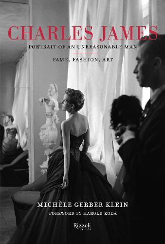 Charles James: Portrait of an Unreasonable Man: Fame, Fashion, Art (Hardback)