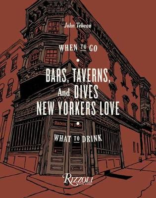 Bars, Taverns, and Dives New Yorkers Love: When to Go, What to Drink (Hardback)