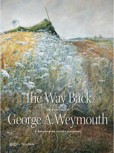 The Way Back: The Paintings of George A. Weymouth A Brandywine Valley Visionary (Hardback)
