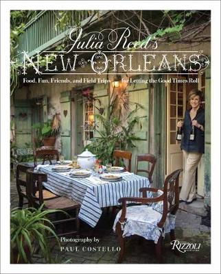 Julia Reed's New Orleans: Food, Fun, Friends, and Field Trips for Letting the Good Times Roll (Hardback)