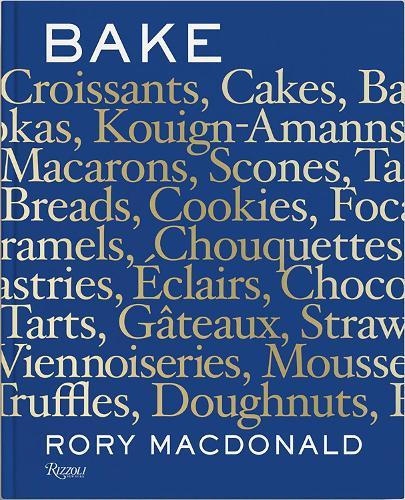 Bake: Breads, Cakes, Croissants, Kouign Amanns, Macarons, Scones, Tarts (Hardback)