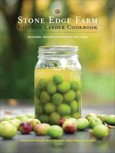 Stone Edge Farm Kitchen Larder Cookbook: Seasonal Recipes for Pantry and Table (Hardback)