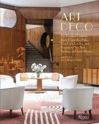 Art Deco: The Twentieth Century's Iconic Decorative Style from Paris, London, and Brussels to New York, Sydney, and Santa Monica (Hardback)