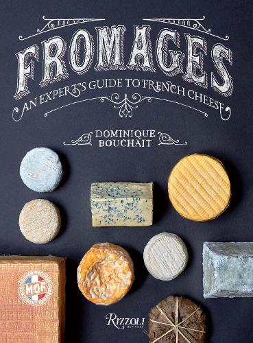 Fromages: A French Master's Guide to the Cheeses of France (Hardback)