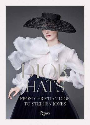 Dior Hats: From Christian Dior to Stephen Jones (Hardback)