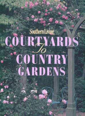 Southern Living Courtyards to Country Lanes (Hardback)
