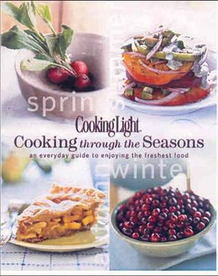 Cooking Through the Seasons: An Everyday Guide to Enjoying the Freshest Food (Hardback)