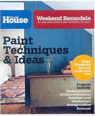 Weekend Remodels: Paint Ideas and Projects: DIY Home Improvements from the Experts You Trust (Paperback)