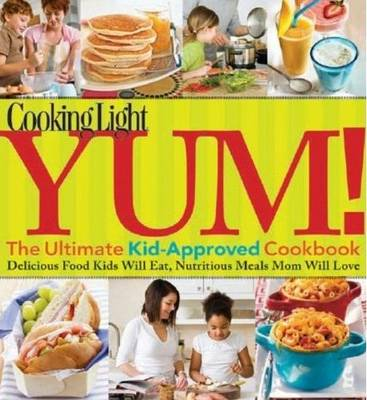 Cooking Light Yum! The Ultimate Kid-approved Cookbook (Paperback)