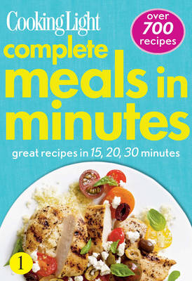 Cooking Light Complete Meals in Minutes: Great Recipes in 15, 20, 30 Minutes (Paperback)