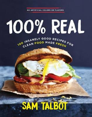 100% Real: 100 Insanely Good Recipes for Clean Food Made Fresh (Hardback)