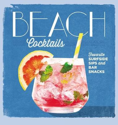 Beach Cocktails: Perfect Surfside Sips and Bar Snacks (Hardback)