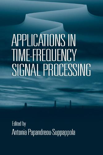 Applications in Time-Frequency Signal Processing - Electrical Engineering & Applied Signal Processing Series (Hardback)