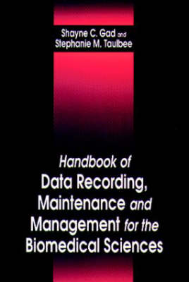 Handbook of Data Recording, Maintenance, and Management for the Biomedical Sciences (Hardback)