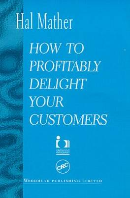 How to Profitably Delight Your Customers (Hardback)