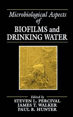 Microbiological Aspects of Biofilms and Drinking Water (Hardback)