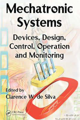 Mechatronic Systems: Devices, Design, Control, Operation and Monitoring - Mechanical and Aerospace Engineering Series (Hardback)