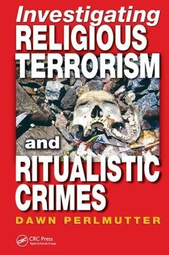 Investigating Religious Terrorism and Ritualistic Crimes (Hardback)