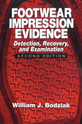 Footwear Impression Evidence: Detection, Recovery and Examination, SECOND EDITION - Practical Aspects of Criminal and Forensic Investigations (Hardback)