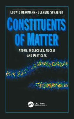 Constituents of Matter: Atoms, Molecules, Nuclei, and Particles - De Gruyter Experimental Physics 1 (Hardback)