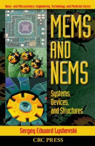 MEMS and NEMS: Systems, Devices, and Structures - Nano- and Microscience, Engineering, Technology and Medicine (Hardback)