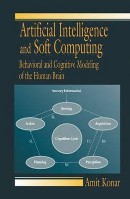 Artificial Intelligence and Soft Computing: Behavioral and Cognitive Modeling of the Human Brain (Hardback)