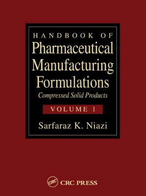 Handbook of Pharmaceutical Manufacturing Formulations: Compressed Solid Products (Volume 1 of 6) (Hardback)