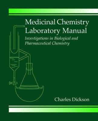 Medicinal Chemistry Laboratory Manual: Investigations in Biological and Pharmaceutical Chemistry (Paperback)