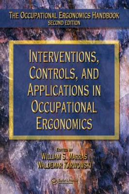Interventions, Controls, and Applications in Occupational Ergonomics - The Occupational Ergonomics Handbook, Second Edition (Hardback)