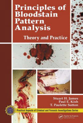 Principles of Bloodstain Pattern Analysis: Theory and Practice (Hardback)