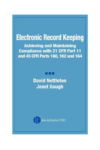 Electronic Record Keeping: Achieving and Maintaining Compliance with 21 CFR Part 11 and 45 CFR Parts 160, 162, and 164 (Hardback)