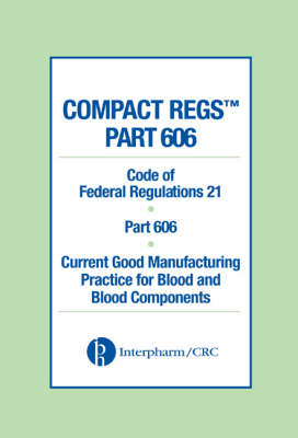 Compact Regs Part 606: Cfr 21 Part 606 Current Good Manufacturing Practice for Blood and Blood Components (10 Pack)