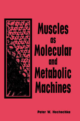 Muscles as Molecular and Metabolic Machines (Hardback)