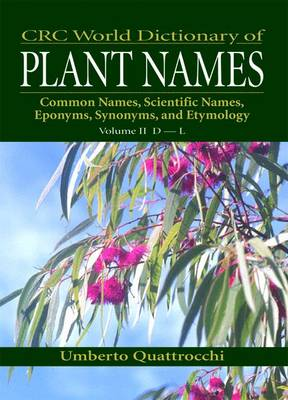 CRC World Dictionary of Plant Names: Common Names, Scientific Names, Eponyms, Synonyms, and Etymology (Hardback)