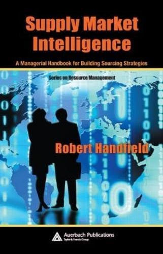 Supply Market Intelligence: A Managerial Handbook for Building Sourcing Strategies - Resource Management (Hardback)
