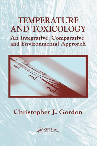 Temperature and Toxicology: An Integrative, Comparative, and Environmental Approach (Hardback)