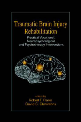 Traumatic Brain Injury Rehabilitation: Practical Vocational, Neuropsychological, and Psychotherapy Interventions (Hardback)