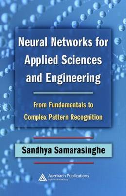 Neural Networks for Applied Sciences and Engineering: From Fundamentals to Complex Pattern Recognition (Hardback)
