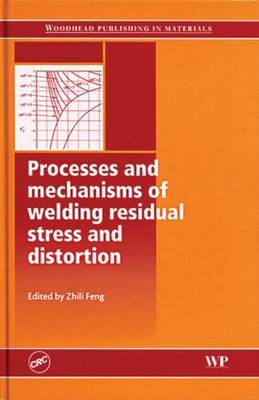 Processes and mechanisms of welding residual stress and distortion (Hardback)