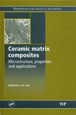 Ceramic Matrix Composites: Microstructure, Properties and Applications (Hardback)