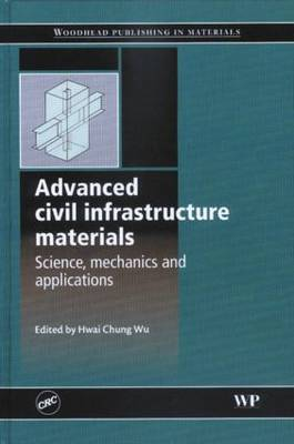 Advanced civil infrastructure materials: Science, mechanics and applications (Hardback)