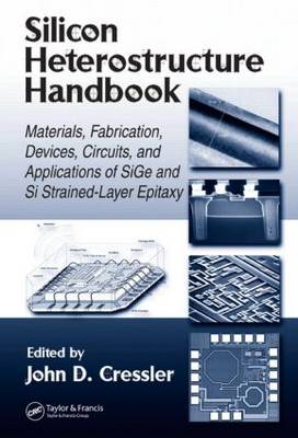 Silicon Heterostructure Handbook: Materials, Fabrication, Devices, Circuits and Applications of SiGe and Si Strained-Layer Epitaxy (Hardback)