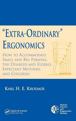 'Extra-Ordinary' Ergonomics: How to Accommodate Small and Big Persons, The Disabled and Elderly, Expectant Mothers, and Children (Hardback)