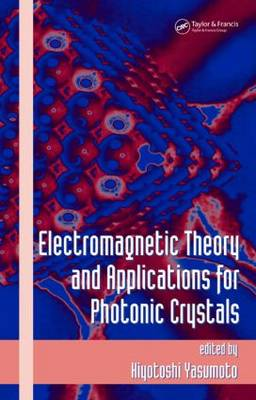 Electromagnetic Theory and Applications for Photonic Crystals - Optical Science and Engineering (Hardback)
