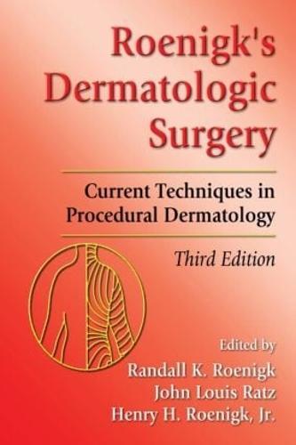 Roenigk's Dermatologic Surgery: Current Techniques in Procedural Dermatology (Hardback)