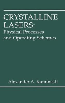 Crystalline Lasers: Physical Processes and Operating Schemes - Laser & Optical Science & Technology 12 (Hardback)