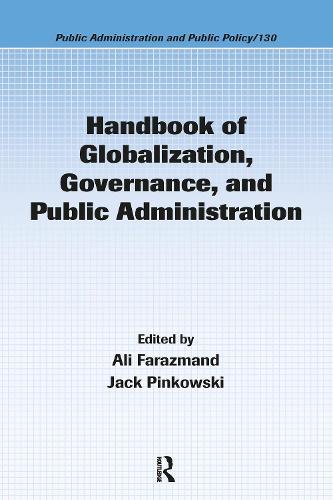 Handbook of Globalization, Governance, and Public Administration - Public Administration and Public Policy (Hardback)