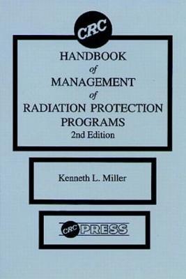 CRC Handbook of Management of Radiation Protection Programs, Second Edition (Hardback)