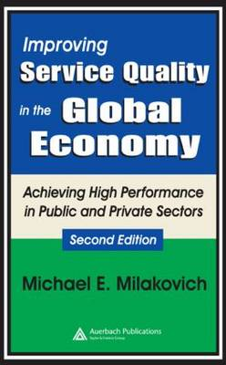 Improving Service Quality in the Global Economy: Achieving High Performance in Public and Private Sectors, Second Edition (Hardback)